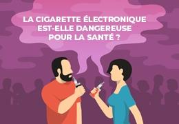 La cigarette électronique est-elle dangereuse pour la santé ?