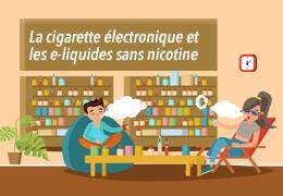 La cigarette électronique et les e-liquides sans nicotine