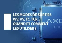 Les modes de sorties WV, VV, TC, TCR... Quand et comment les utiliser ?